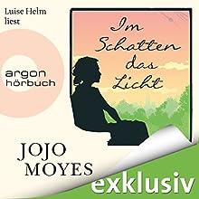 Im Schatten das Licht Hörbuch von Jojo Moyes Gesprochen von: Luise Helm