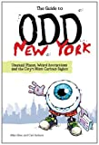 Allan Ishac The Guide to Odd New York: Unusual Places, Weird Attractions and the City's Most Curious Sights