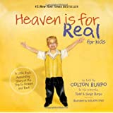 Heaven is for Real for Kids: A Little Boy's Astounding Story of His Trip to Heaven and Back ~ Todd Burpo