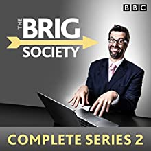 The Brig Society: Complete Series 2: Six episodes of the BBC Radio 4 comedy show  by Marcus Brigstocke, Jeremy Salsby, Danl Tetsell, Toby Davies, Nic Doody, Steve Punt Narrated by Marcus Brigstocke, Margaret Cabourn-Smith, Full Cast, Rufus Jones, William Andrews