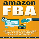 Amazon FBA: How to Make Six Figures with a Fulfillment by Amazon Business Hörbuch von Alan D. Rice Gesprochen von: C.J. McAllister