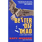 Better Off Dead (Casey Jones Mysteries #5) ~ Katy Munger