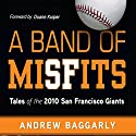A Band of Misfits: Tales of the 2010 San Francisco Giants Audiobook by Andrew Baggarly Narrated by Brian Troxell