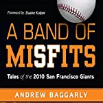 A Band of Misfits: Tales of the 2010 San Francisco Giants | Andrew Baggarly