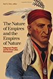 The Nature of Empires and the Empires of Nature: Indigenous Peoples and the Great Lakes Environment (Indigenous Studies)