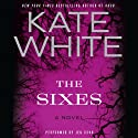 The Sixes: A Novel (       UNABRIDGED) by Kate White Narrated by Jennifer Cohn