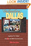 Destination: Dallas: A Guide to TV's...