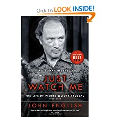 Just Watch Me: The Life of Pierre Elliott Trudeau, Volume Two: 1968-2000 by John English