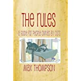 The Rules: A Guide For People Owned By Cats ~ Max Thompson