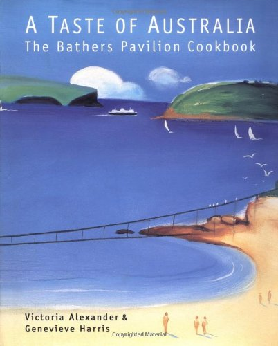 A Taste of Australia: The Bathers Pavilion Cookbook by Victoria Alexander, Genevieve Harris