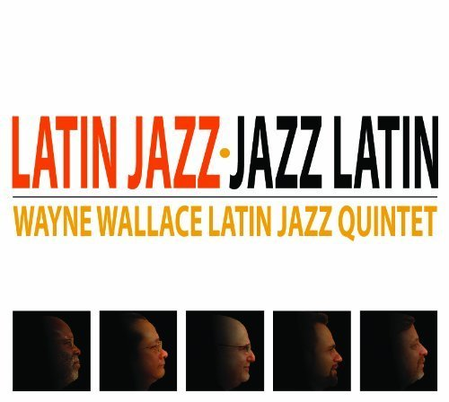 Latin Jazz - Jazz Latin by Wayne Wallace Latin Jazz Quintet (2013) Audio CD by Wayne Wallace Latin Jazz Quintet