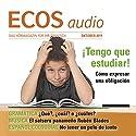 ECOS audio - Cómo expresar una obligación. 10/2011: Spanisch lernen Audio - Verpflichtungen ausdrücken Hörbuch von  div. Gesprochen von:  div.