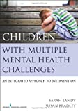 img - for Children With Multiple Mental Health Challenges: An Integrated Approach to Intervention 1st edition by Landy Ph.D. C.Psych, Sarah, Bradley M.D. FRCP (C), Susan (2013) Paperback book / textbook / text book