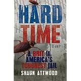 "Hard Time: A Brit in America's Toughest Jailvon ""Shaun Attwood"""