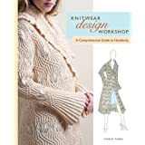 Knitwear Design Workshop: The Comprehensive Guide to Handknits