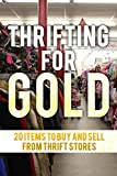 Thrifting For Gold: 20 Things to Buy and Sell from thrift stores.