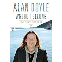 Where I Belong (       UNABRIDGED) by Alan Doyle Narrated by Alan Doyle