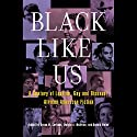 Black Like Us: A Century of Lesbian, Gay, and Bisexual African American Fiction (       UNABRIDGED) by Donald Weise (editor), Devon W. Carbado (editor), Dwight A. McBride (editor) Narrated by Robin Ray Eller, Ron Butler, Bahni Turpin, Mirron Willis, Lisa Pitts, Dominic Hoffman