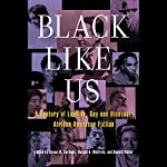 Black Like Us: A Century of Lesbian, Gay, and Bisexual African American Fiction | Donald Weise (editor),Devon W. Carbado (editor),Dwight A. McBride (editor)