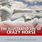 History for Kids: The Illustrated Life of Crazy Horse Hörbuch von  Charles River Editors Gesprochen von: Tracey Norman