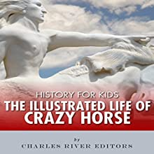 History for Kids: The Illustrated Life of Crazy Horse Audiobook by  Charles River Editors Narrated by Tracey Norman