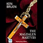 The Magdalen Martyrs (       UNABRIDGED) by Ken Bruen Narrated by Gerry O'Brien