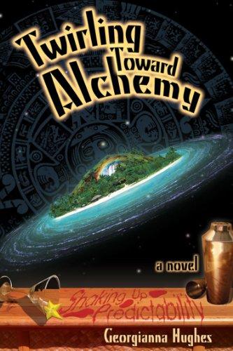 Book: Twirling Toward Alchemy - Shaking Up Predictability by Georgianna Hughes