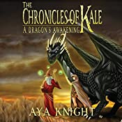 A Dragon's Awakening: The Chronicles of Kale, Book 1 | Aya Knight
