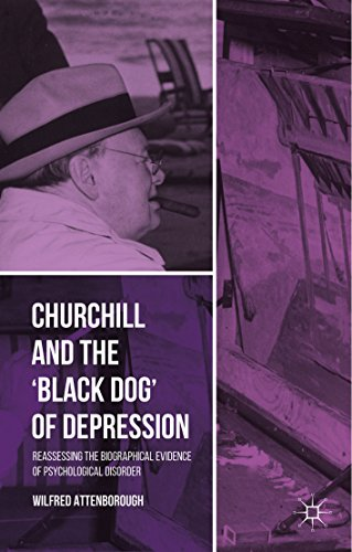 Wilfred Attenborough - Churchill and the 'Black Dog' of Depression: Reassessing the Biographical Evidence of Psychological Disorder