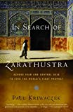 Image of In Search of Zarathustra: Across Iran and Central Asia to Find the World's First Prophet