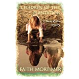 Children Of The Plantationby Faith Mortimer