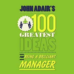 John Adair's 100 Greatest Ideas for Being a Brilliant Manager | [John Adair]