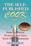img - for The Self-Published Cook: How to Write, Publish, and Sell Your Own Cookbook book / textbook / text book