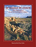 In Search of Chaco: New Approaches to an Archaeological Enigma (A School for Advanced Research Popular Archaeology Book)