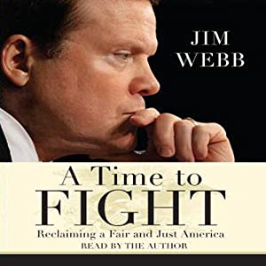 A Time to Fight: Reclaiming a Fair and Just America | [Jim Webb]