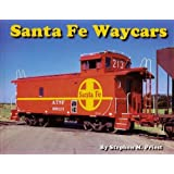Santa Fe Waycars (Cabooses) 1st (first) edition by Stephen M. Priest published by Paired Rail Railroad Publications (2000) [Hardcover]