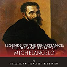 Legends of the Renaissance: The Life and Legacy of Michelangelo (       UNABRIDGED) by Charles River Editors Narrated by Mark Linsenmayer
