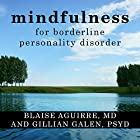 Mindfulness for Borderline Personality Disorder: Relieve Your Suffering Using the Core Skill of Dialectical Behavior Therapy Hörbuch von Blaise Aguirre MD, Gillian Galen PsyD Gesprochen von: Laura Copland