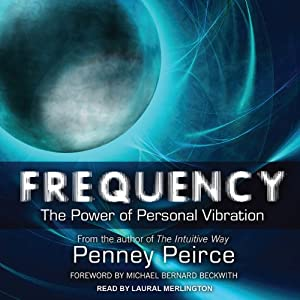 Frequency: The Power of Personal Vibration | [Penney Peirce]