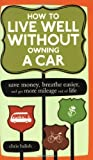 img - for How to Live Well Without Owning a Car: Save Money, Breathe Easier, and Get More Mileage Out of Life [Paperback] [2006] (Author) Chris Balish book / textbook / text book