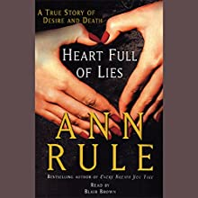 Heart Full of Lies: A True Story of Desire and Death Audiobook by Ann Rule Narrated by Blair Brown