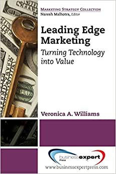 Leading Edge Marketing: Turning Technology Into Value (Marketing Strategy Collection)