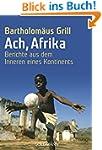 Ach, Afrika: Berichte aus dem Inneren...
