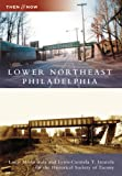 img - for Lower Northeast Philadelphia (PA) (Then & Now) (Then and Now) book / textbook / text book