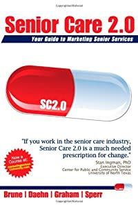 Senior Care 2.0: Your Guide to Marketing Senior Services from lulu.com