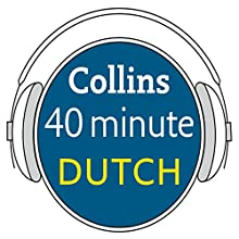 Dutch in 40 Minutes: Learn to speak Dutch in minutes with Collins Audiobook by  Collins Narrated by  Collins