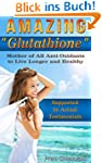 AMAZING  Glutathione: Mother of All A...