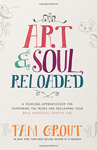 Book Cover: Art & Soul, Reloaded: A Yearlong Apprenticeship for Summoning the Muses and Reclaiming Your Bold, Audacious, Creative Side
