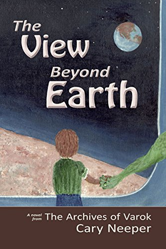 Book: The View Beyond Earth (The Archives of Varok) by Cary Neeper