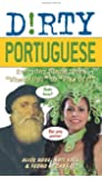 """Dirty Portuguese: Everyday Slang from """"What's Up?"""" to """"F*%# Off!"""" (Dirty Everyday Slang)"""
